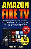 Amazon Fire TV: Das Umfangreiche Handbuch Amazon Fire TV, Fire TV Stick 2&3, Fire TV 4K Ultra HD mit Anleitungen, Tipps&Tricks und alles rund um Alexa...