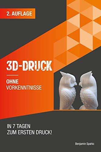 3D Druck ohne Vorkenntnisse - in 7 Tagen zum ersten 3D Druck: Ideen...