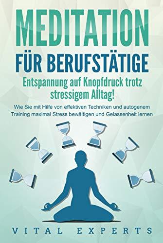 MEDITATION FÜR BERUFSTÄTIGE - Entspannung auf Knopfdruck trotz stressigem...