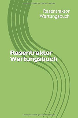 Rasentraktor Wartungsbuch: Dein Serviceheft für Rasentraktor dein Garten. 120...