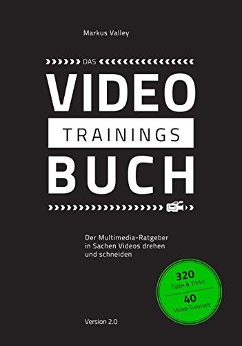 Das VideoTrainingsBuch: Der Multimedia-Ratgeber in Sachen Videos drehen und...