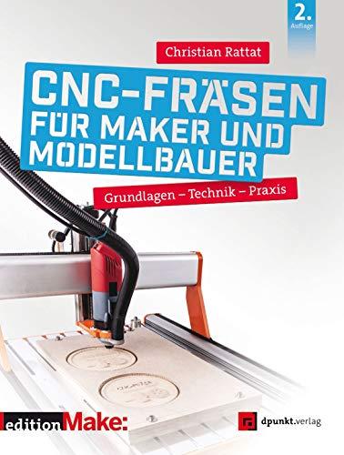 CNC-Fräsen für Maker und Modellbauer: Grundlagen – Technik – Praxis...