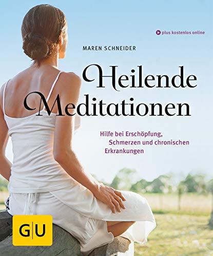 Heilende Meditationen: Hilfe bei Erschöpfung, Schmerzen und chronischen...