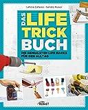 Das Life-Trick-Buch: Die genialsten Life Hacks für den...