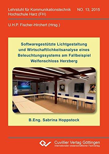 Softwaregestützte Lichtgestaltung und Wirtschaftlichkeitsanalyse eines Beleuchtungssystems am Fallbeispiel Welfenschloss Herzberg (Lehrstuhl für...