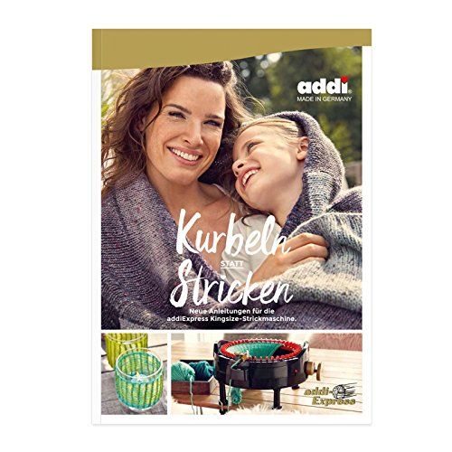 Addi Kurbeln statt Stricken, Anleitungen für die addiExpress Kingsize...