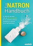 Das Natron-Handbuch: Ein Mittel für fast alles: Mehr als...