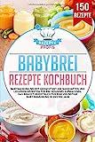Babybrei Rezepte Kochbuch: Babynahrung selbst gemacht mit...