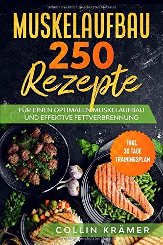 Наращивание мышечной массы 250 рецептов: для оптимального наращивания мышечной массы и эффективного сжигания жира. Включительно 30-дневный тренировочный план