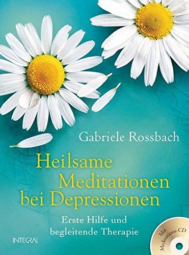 Heilsame Meditationen bei Depressionen: Erste Hilfe und begleitende Therapie. Mit Meditations-CD
