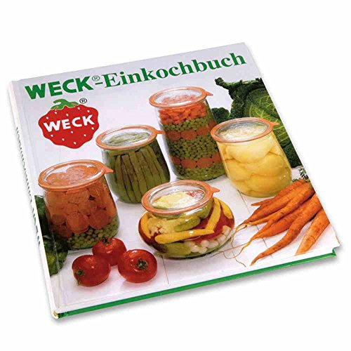WECK Einkochbuch 00006376 deutsch, Buch zum Haltbarmachen von Lebensmittel, Einmachen von Obst & Gemüse, Anleitung zum Einkochen, gebundene Ausgabe,...