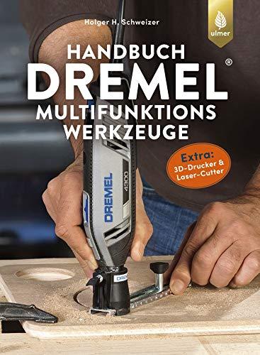 Handbuch Dremel-Multifunktionswerkzeuge: Geräte - Eigenschaften - Anwendungen....
