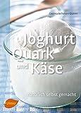 Joghurt, Quark und Käse: Natürlich selbst gemacht