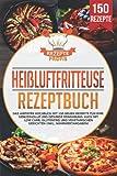Heißluftfritteuse Rezeptbuch: Das Airfryer Kochbuch mit 150...