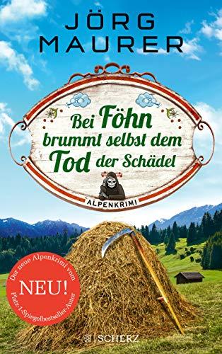 Bei Föhn brummt selbst dem Tod der Schädel: Alpenkrimi (Kommissar Jennerwein...