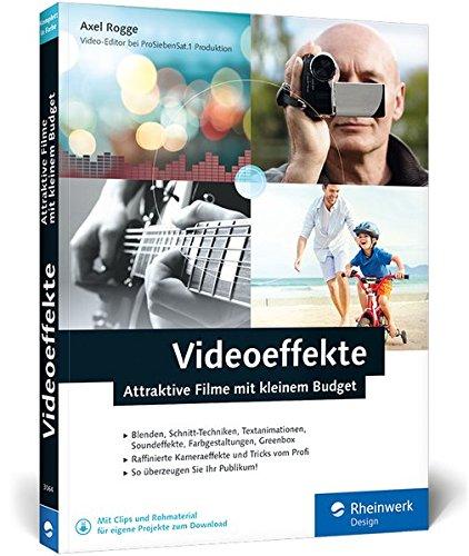 Videoeffekte: Attraktive Filme mit kleinem Budget: Videoschnitt, Blende,...