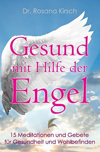 Gesund mit Hilfe der Engel: 15 Meditationen und Gebete für Gesundheit und...