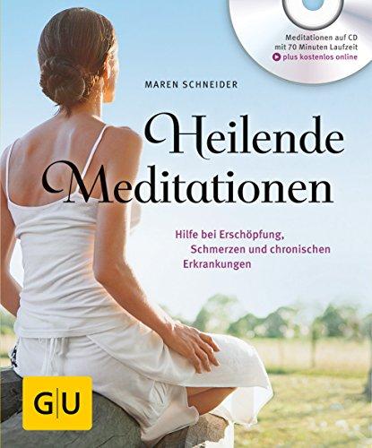 Heilende Meditationen: Hilfe bei Erschöpfung, Schmerzen und chronischen Erkrankungen (GU Multimedia Körper, Geist & Seele)
